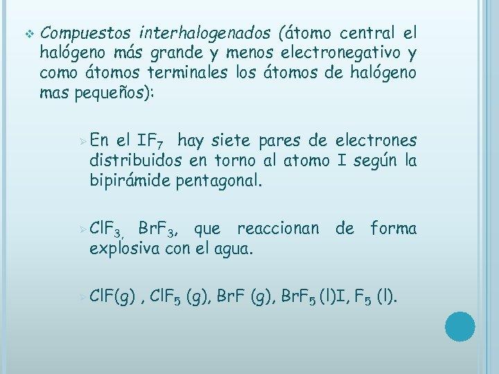 v Compuestos interhalogenados (átomo central el halógeno más grande y menos electronegativo y como