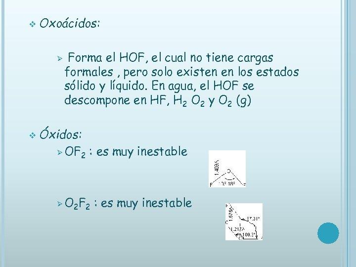 v Oxoácidos: Ø v Forma el HOF, el cual no tiene cargas formales ,