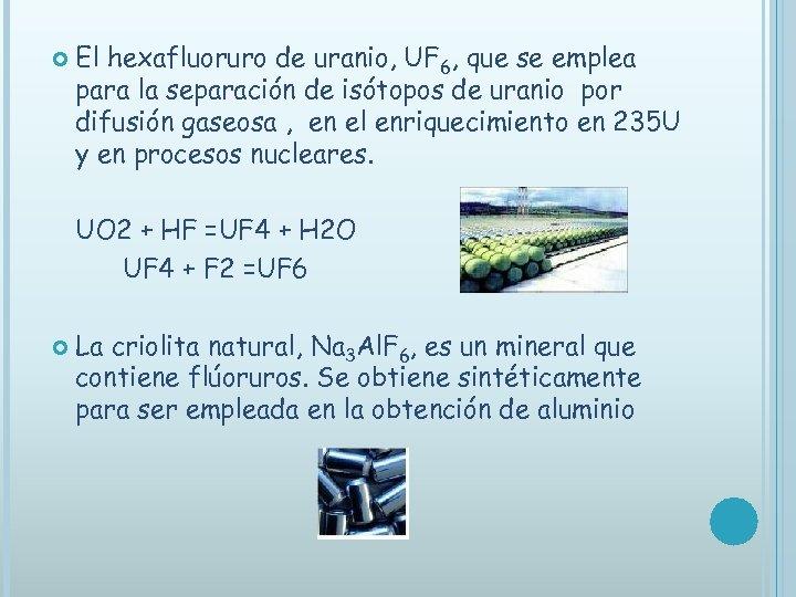 El hexafluoruro de uranio, UF 6, que se emplea para la separación de