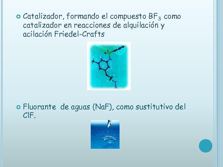 Catalizador, formando el compuesto BF 3 como catalizador en reacciones de alquilación y