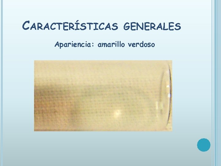 CARACTERÍSTICAS GENERALES Apariencia: amarillo verdoso