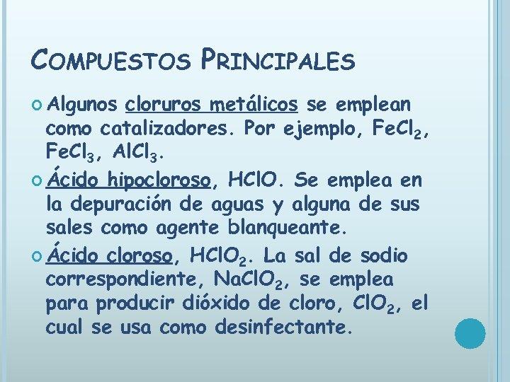 COMPUESTOS PRINCIPALES Algunos cloruros metálicos se emplean como catalizadores. Por ejemplo, Fe. Cl 2,