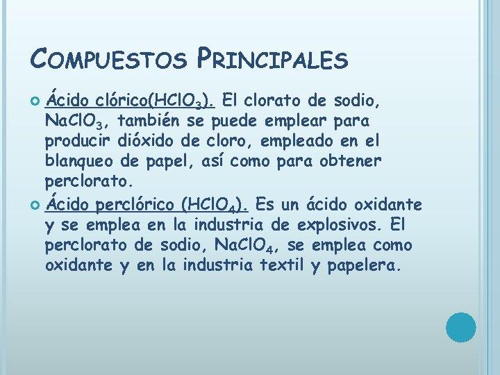COMPUESTOS PRINCIPALES Ácido clórico(HCl. O 3). El clorato de sodio, Na. Cl. O 3,