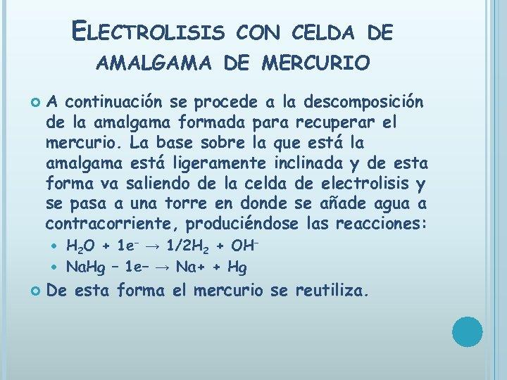 ELECTROLISIS CON CELDA DE AMALGAMA DE MERCURIO A continuación se procede a la descomposición