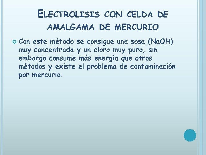 ELECTROLISIS CON CELDA DE AMALGAMA DE MERCURIO Con este método se consigue una sosa