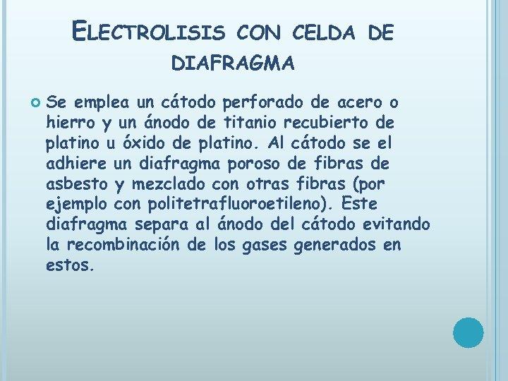 ELECTROLISIS CON CELDA DE DIAFRAGMA Se emplea un cátodo perforado de acero o hierro