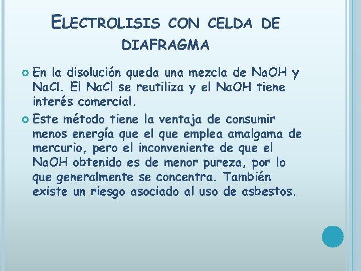 ELECTROLISIS CON CELDA DE DIAFRAGMA En la disolución queda una mezcla de Na. OH