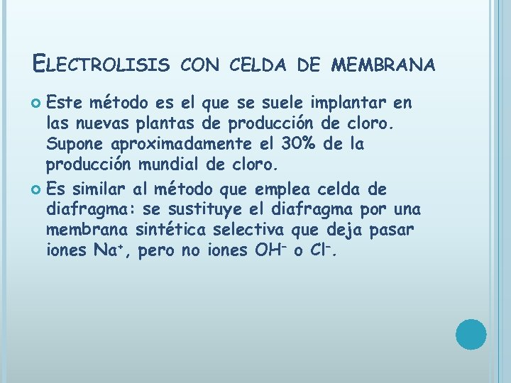 ELECTROLISIS CON CELDA DE MEMBRANA Este método es el que se suele implantar en