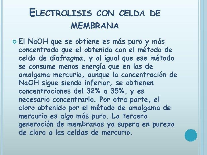 ELECTROLISIS CON CELDA DE MEMBRANA El Na. OH que se obtiene es más puro