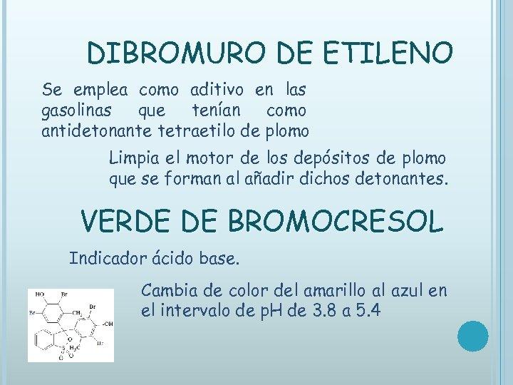 DIBROMURO DE ETILENO Se emplea como aditivo en las gasolinas que tenían como antidetonante