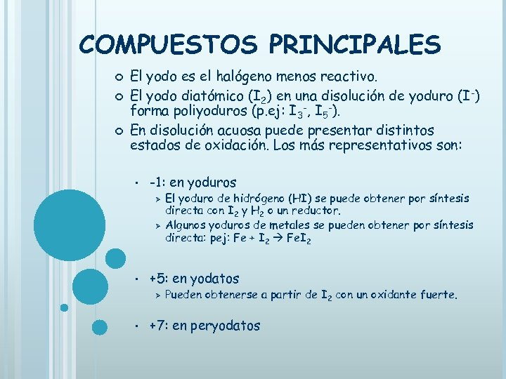 COMPUESTOS PRINCIPALES El yodo es el halógeno menos reactivo. El yodo diatómico (I 2)