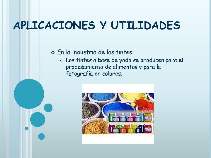 APLICACIONES Y UTILIDADES En la industria de los tintes: § Los tintes a base