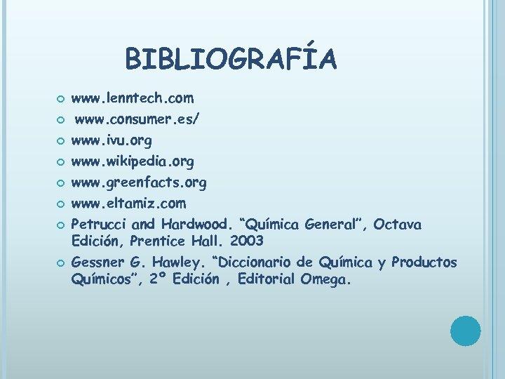 BIBLIOGRAFÍA www. lenntech. com www. consumer. es/ www. ivu. org www. wikipedia. org www.