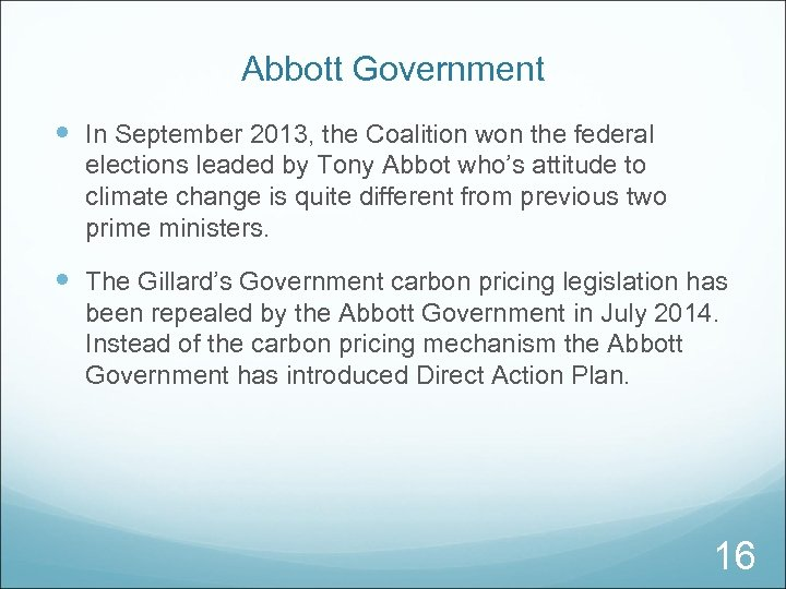 Abbott Government In September 2013, the Coalition won the federal elections leaded by Tony