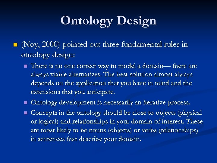 Ontology Design n (Noy, 2000) pointed out three fundamental rules in ontology design: n
