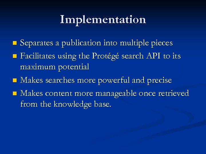 Implementation Separates a publication into multiple pieces n Facilitates using the Protégé search API