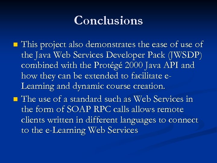 Conclusions This project also demonstrates the ease of use of the Java Web Services