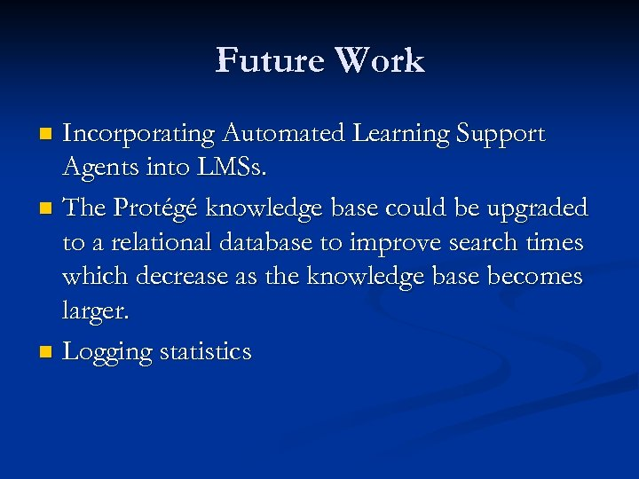 Future Work Incorporating Automated Learning Support Agents into LMSs. n The Protégé knowledge base