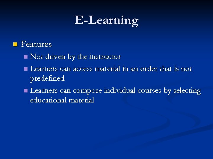 E-Learning n Features Not driven by the instructor n Learners can access material in