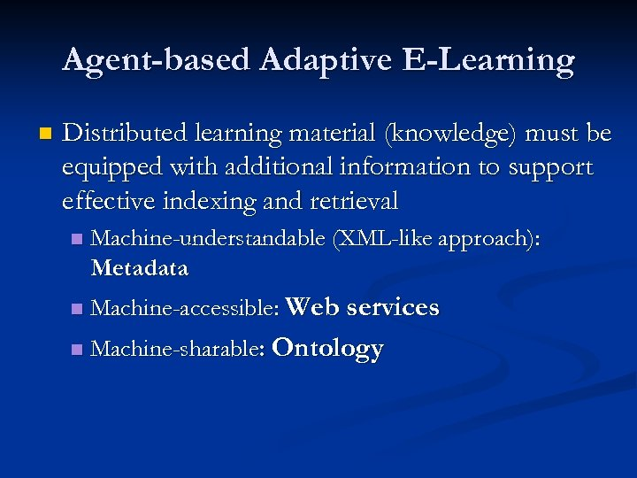 Agent-based Adaptive E-Learning n Distributed learning material (knowledge) must be equipped with additional information