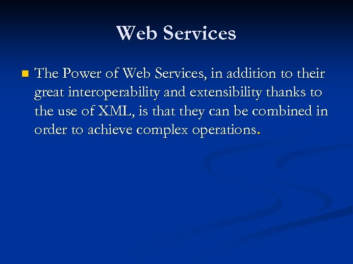 Web Services n The Power of Web Services, in addition to their great interoperability