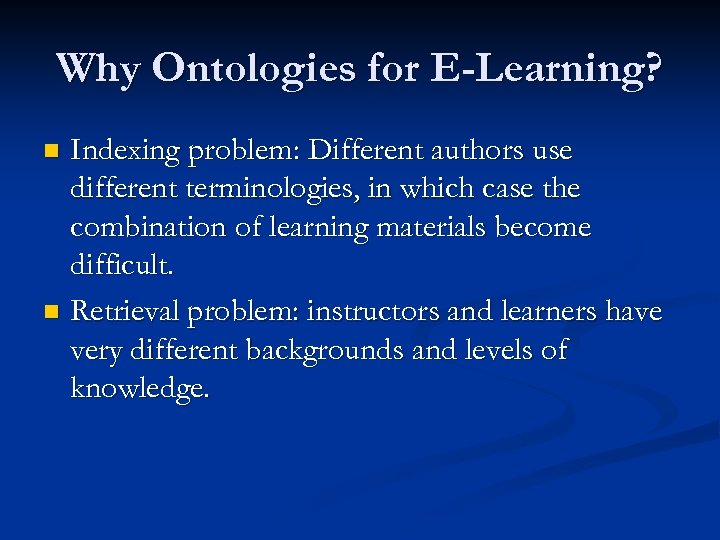 Why Ontologies for E-Learning? Indexing problem: Different authors use different terminologies, in which case