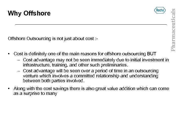 Offshore Outsourcing is not just about cost : - • Cost is definitely one