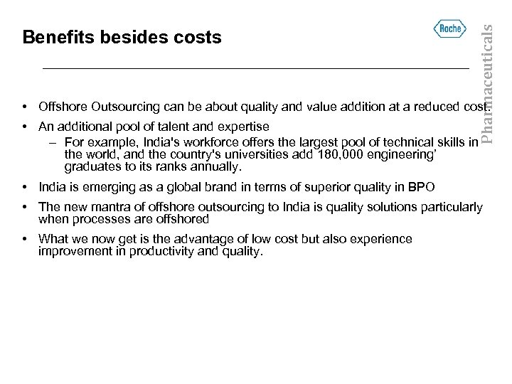 Pharmaceuticals Benefits besides costs • Offshore Outsourcing can be about quality and value addition