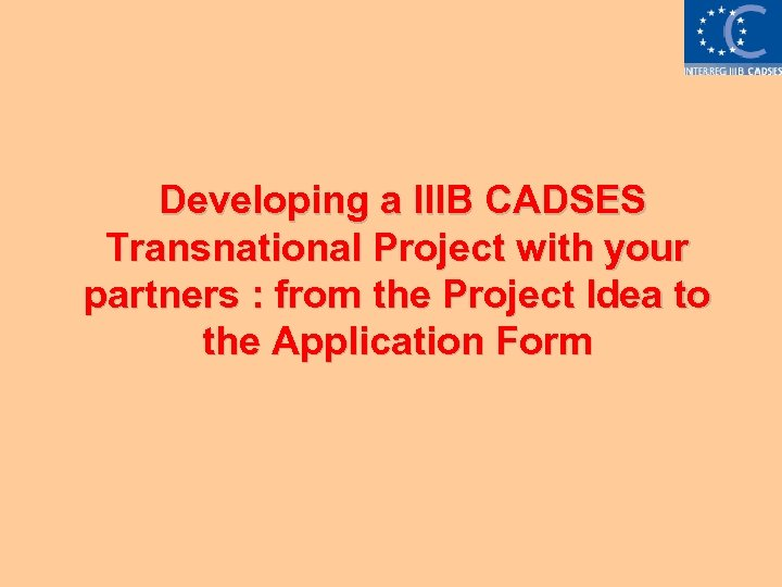 Developing a IIIB CADSES Transnational Project with your partners : from the Project Idea