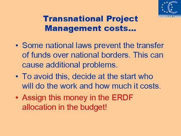 Transnational Project Management costs… • Some national laws prevent the transfer of funds over