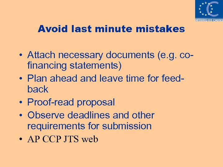 Avoid last minute mistakes • Attach necessary documents (e. g. cofinancing statements) • Plan