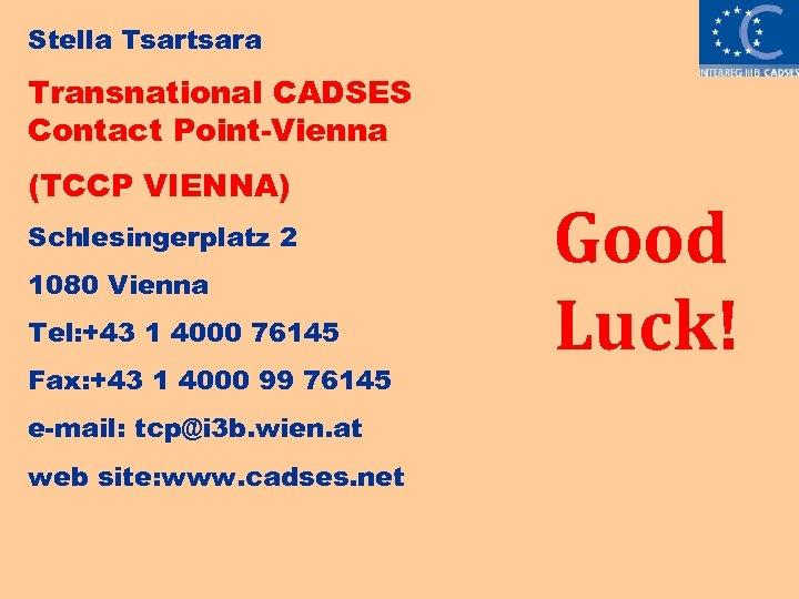 Stella Tsartsara Transnational CADSES Contact Point-Vienna (TCCP VIENNA) Schlesingerplatz 2 1080 Vienna Tel: +43