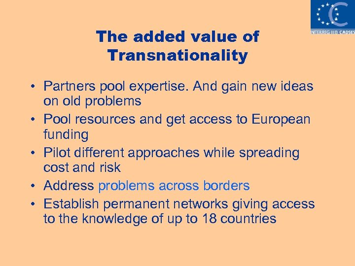 The added value of Transnationality • Partners pool expertise. And gain new ideas on