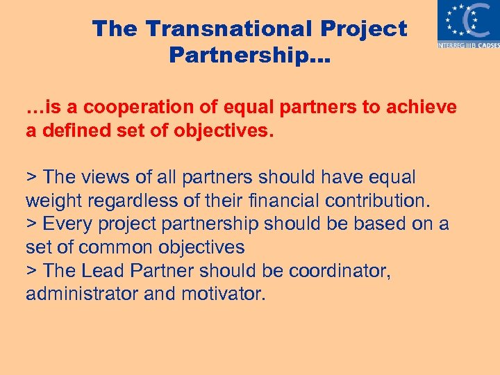 The Transnational Project Partnership… …is a cooperation of equal partners to achieve a defined