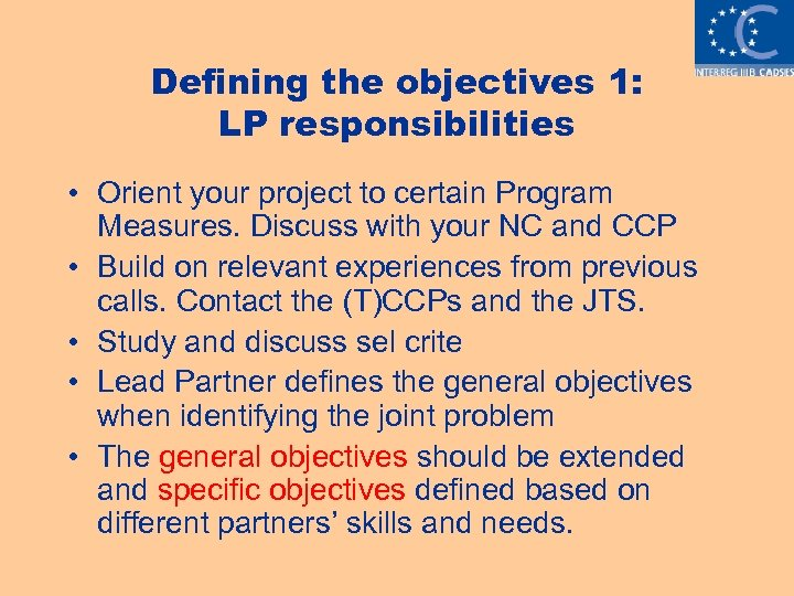 Defining the objectives 1: LP responsibilities • Orient your project to certain Program Measures.