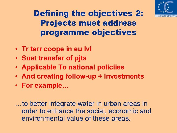 Defining the objectives 2: Projects must address programme objectives • • • Tr terr
