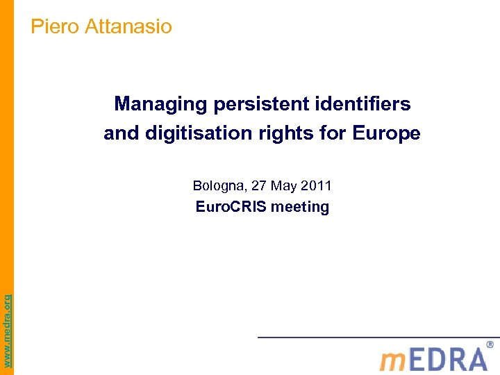 Piero Attanasio Managing persistent identifiers and digitisation rights for Europe Bologna, 27 May 2011