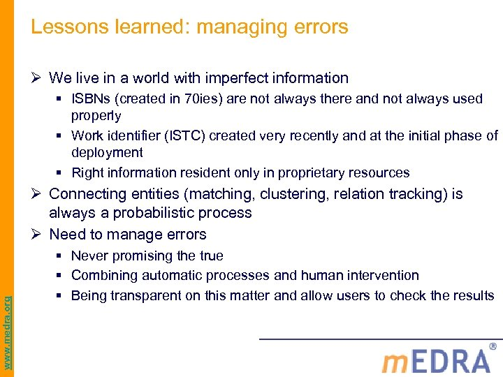 Lessons learned: managing errors Ø We live in a world with imperfect information §