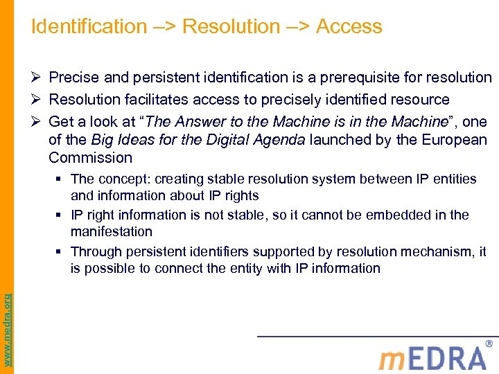 Identification –> Resolution –> Access Ø Precise and persistent identification is a prerequisite for