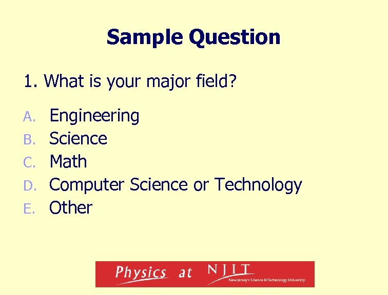 Sample Question 1. What is your major field? A. B. C. D. E. Engineering