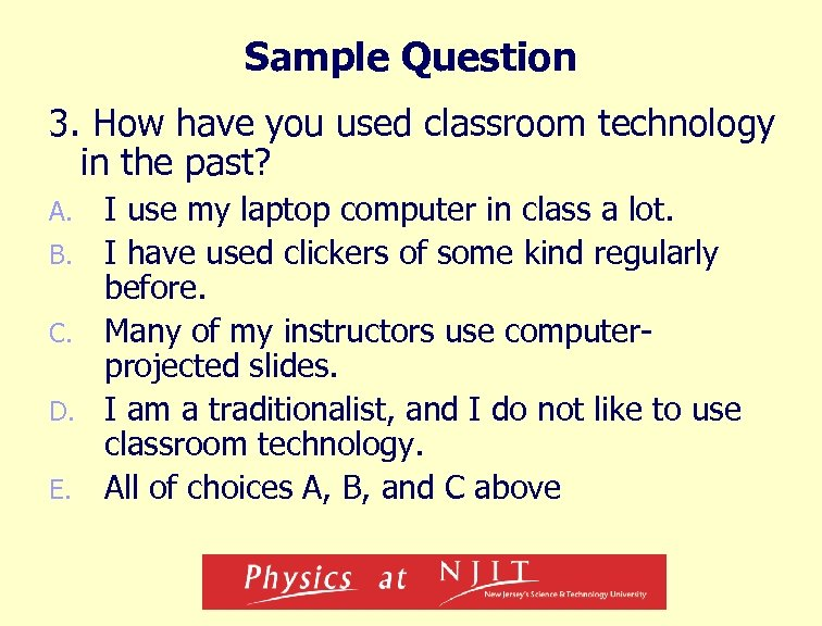 Sample Question 3. How have you used classroom technology in the past? A. B.