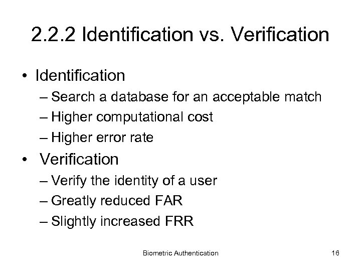 2. 2. 2 Identification vs. Verification • Identification – Search a database for an