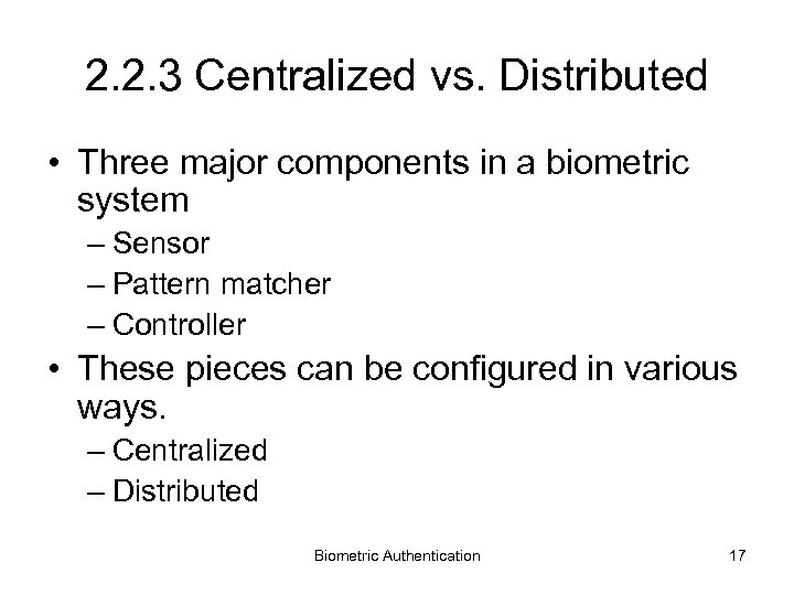 2. 2. 3 Centralized vs. Distributed • Three major components in a biometric system