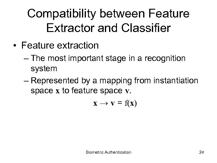 Compatibility between Feature Extractor and Classifier • Feature extraction – The most important stage