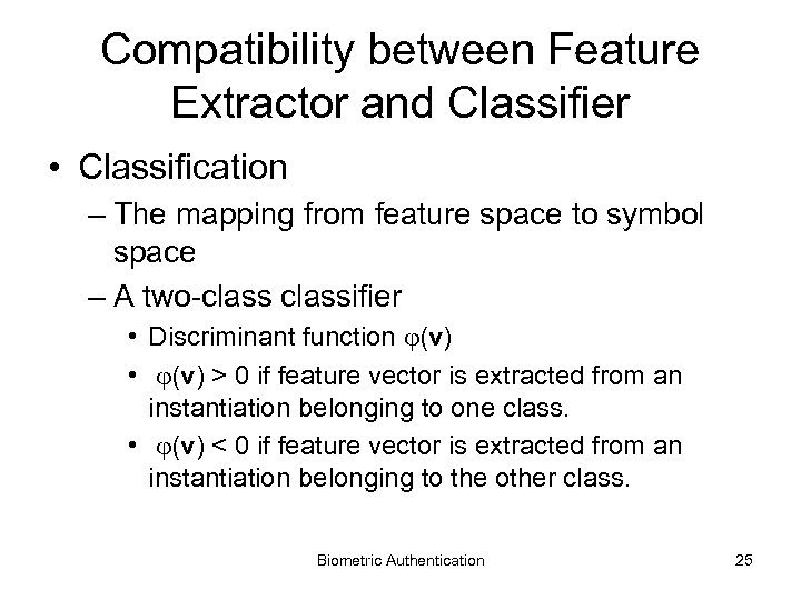 Compatibility between Feature Extractor and Classifier • Classification – The mapping from feature space