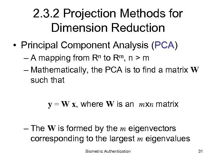 2. 3. 2 Projection Methods for Dimension Reduction • Principal Component Analysis (PCA) PCA