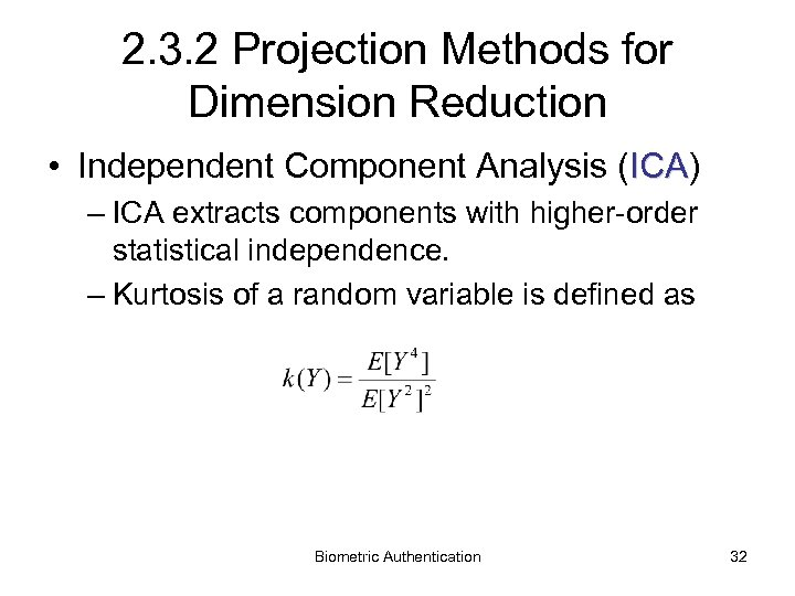 2. 3. 2 Projection Methods for Dimension Reduction • Independent Component Analysis (ICA) ICA