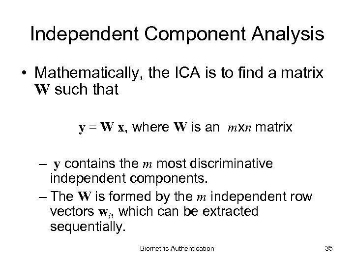 Independent Component Analysis • Mathematically, the ICA is to find a matrix W such