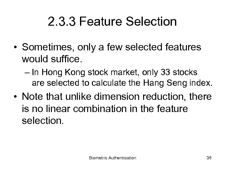 2. 3. 3 Feature Selection • Sometimes, only a few selected features would suffice.