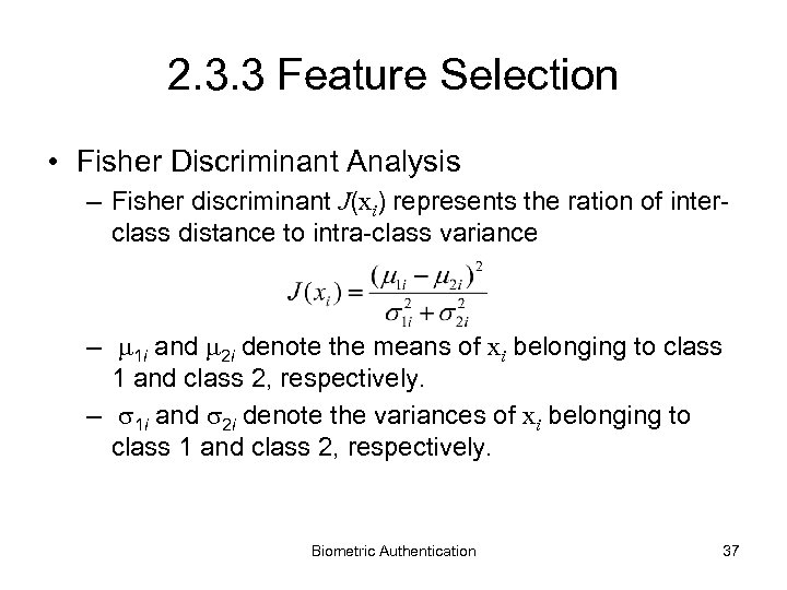 2. 3. 3 Feature Selection • Fisher Discriminant Analysis – Fisher discriminant J(xi) represents